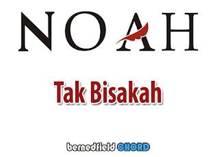 Lirik dan Chord(Kunci Gitar) Noah ~ Tak Bisakah (New)