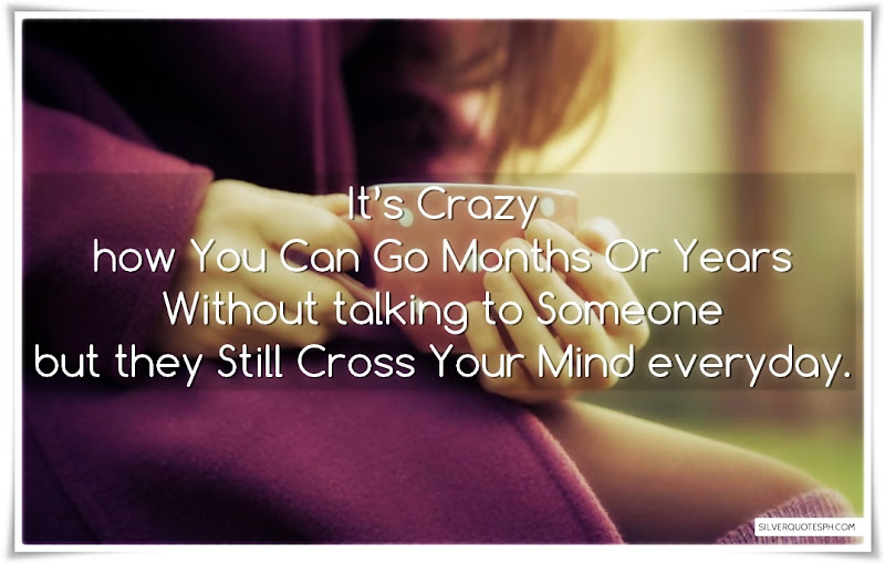 It's Crazy How You Can Go Months Or Years Without Talking To Someone, Picture Quotes, Love Quotes, Sad Quotes, Sweet Quotes, Birthday Quotes, Friendship Quotes, Inspirational Quotes, Tagalog Quotes