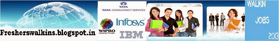 Freshers walkins 2014, recruitment 2014, jobs openings, Off campus Drives, Usa jobs, Uk jobs