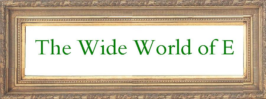 The Wide World of E