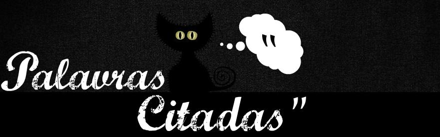 """Palavras Citadas..."""