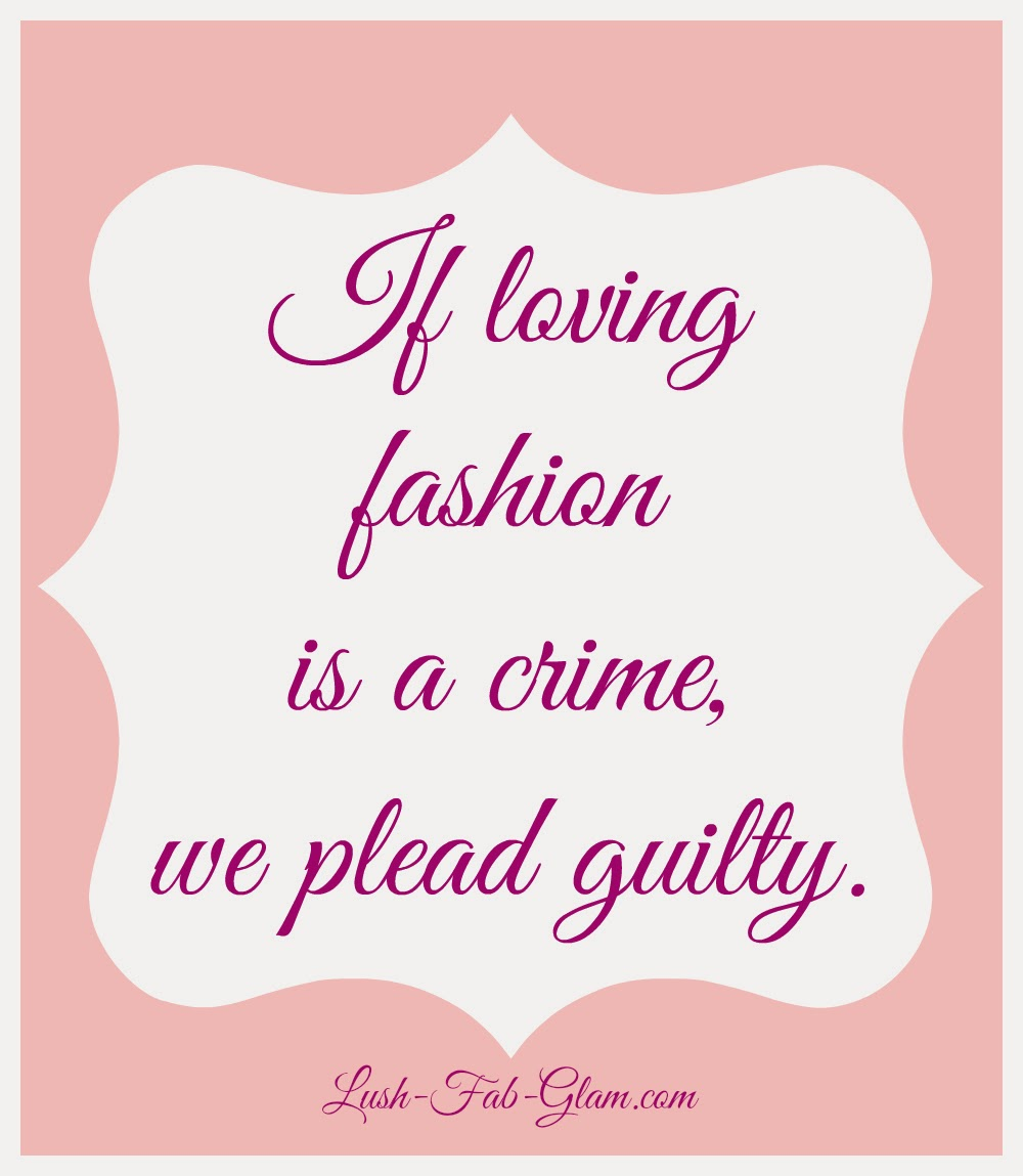 http://www.lush-fab-glam.com/2014/02/friday-five-fabulous-fashion-quotes-to.html