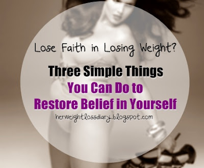 Lose Faith in Losing Weight: Simple Things You Can Do to Restore Belief in Yourself