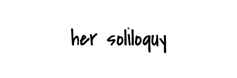 her soliloquy