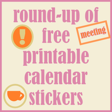 Round-up of free printable calendar reminder stickers - links ...