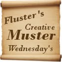 Fluster&#39;s Creative Muster Wednesday&#39;s