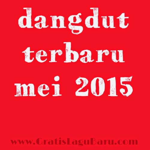 Download Kumpulan Lagu Dangdut Terbaru Mei 2015 Mp3