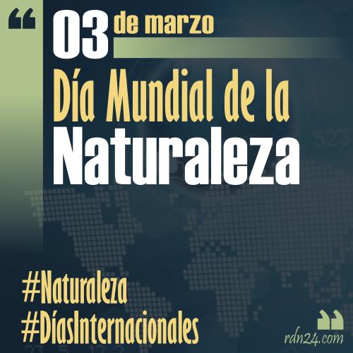 3 de marzo – Día Mundial de la Naturaleza #DíasInternacionales