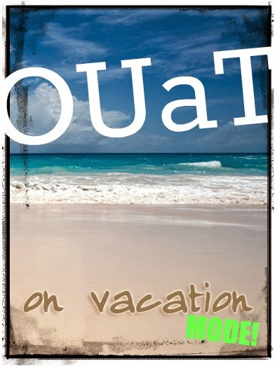 OUaT is on Vacation Mode!
