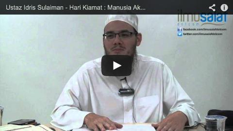 Ustaz Idris Sulaiman – Hari Kiamat : Manusia Akan Ingat Apa yang Mereka Lakukan di Dunia