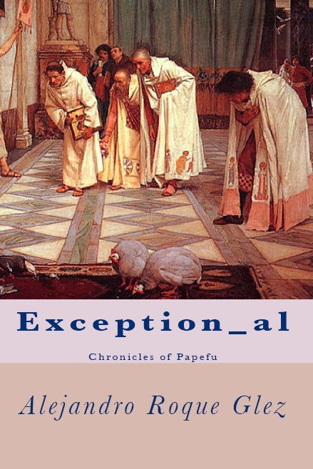 Exception_al. Chronicles of Papefu at  Alejandro's Libros