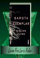 Garota Exemplar - Gillian Flynn - Blog Livros Pra Ler e Reler