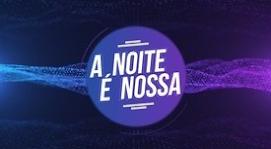 A NOITE É NOSSA