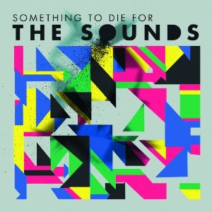 The Sounds - Something To Die For