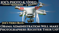 Obama Administration Will Make Photographers Register Their UAV | Joe's Video Blog