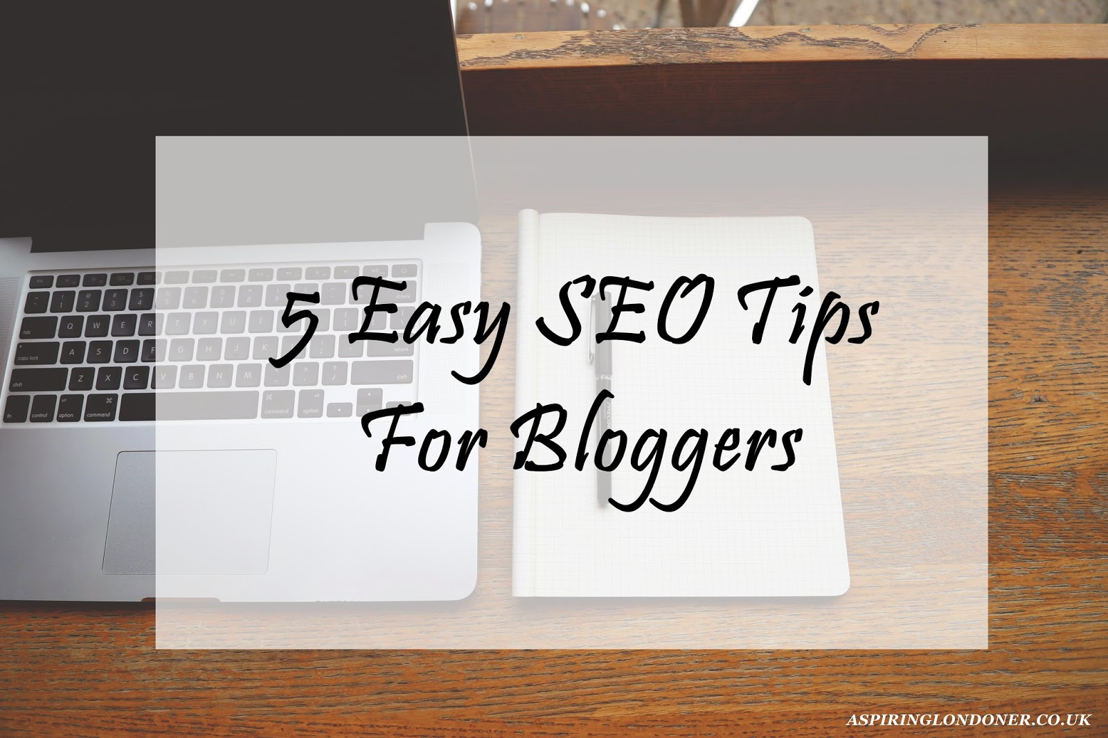 5 Easy SEO Tips For Bloggers - Aspiring Londoner