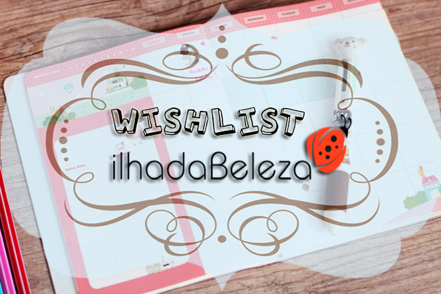 Wishlist, produtos, cosméticos, Ilha da Beleza