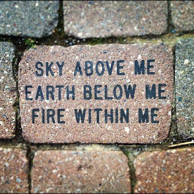 Sky above me earth below me fire within me.