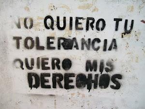No quiero tu tolerancia. Quiero mis derechos...