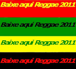 REGGAE 2011 BAIXE AQUI