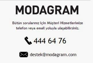 Modagram.com Müşteri Hizmetleri İletişim Adres Ve Telefonları 444 64 76   Modayı Ulaştıran Moda Sitesi Modagram.com, başka hiçbir yerde bulamayacağınız markalara, istediğiniz her zaman ulaşmanızı sağlayan moda sitesidir DSM Grup Danışmanlık İletişim ve Satış Tic. A.Ş. Büyükdere Cad. Noramin İş Merkezi  No: 237 Kat:B-1 Maslak / İstanbul Tel :444 64 76 Faks :0 212 332 18 93 Maslak V.D. 313 055 7669