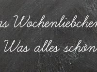 Wochenliebchen - Oder: Was diese Woche VOLL TOLL war N°3