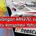 MH370 : Kehilangan MH370 Konspirasi Yahudi?