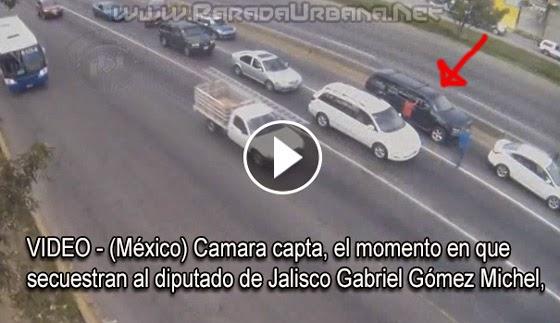 VIDEO - (México) Cámara de seguridad capta, el secuestro del diputado de Jalisco Gabriel Gómez Michel