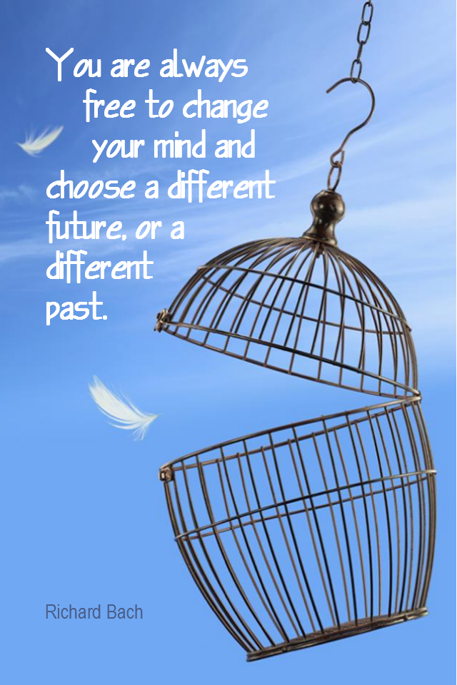 visual quote - image quotation for CHOICE - You are always free to change your mind and choose a different future, or a different past. - Richard Bach