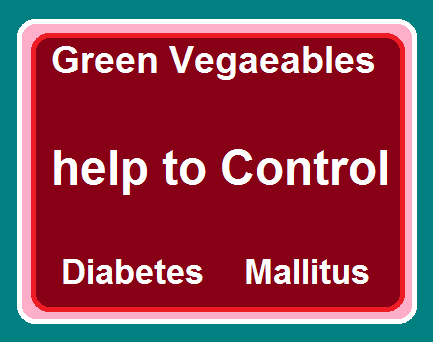 Diabetes Mellitus-Green vegetables Very helpful to control diabetes