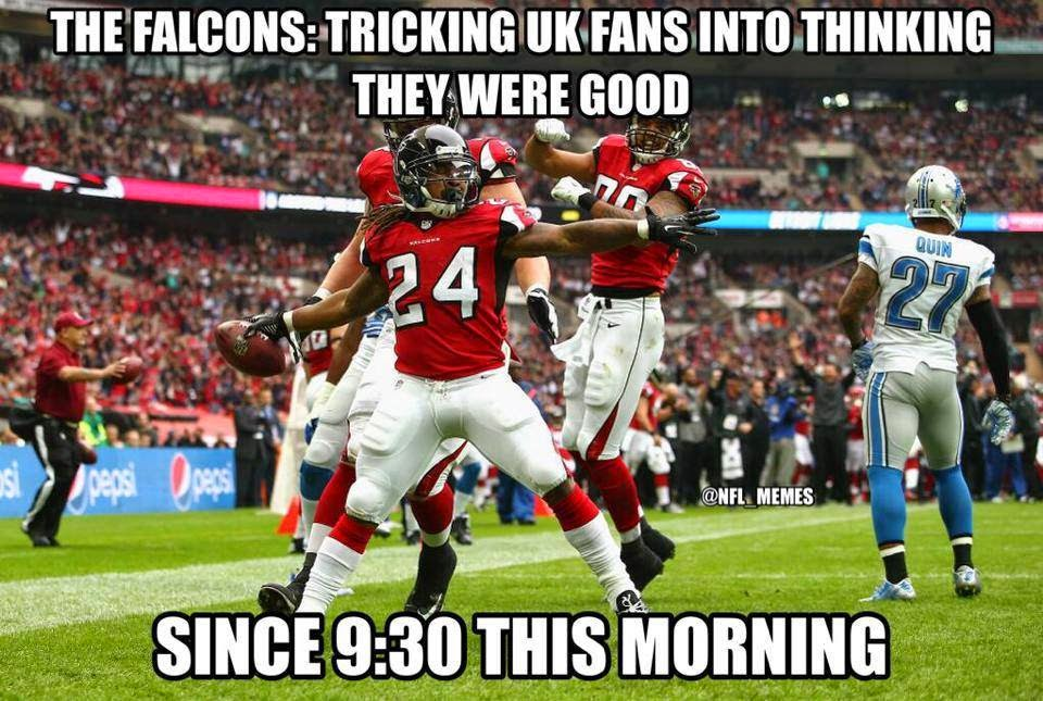 The Falcons: tricking uk fans into thinking they were good since 9:30 this morning - #ukfans #Falcons