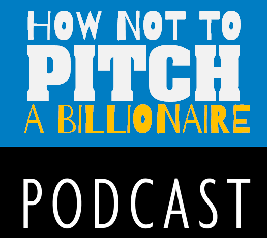 How Not to Pitch a Billionaire - Podcast