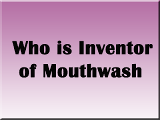 Who Invented Mouthwash For Oral Hygiene
