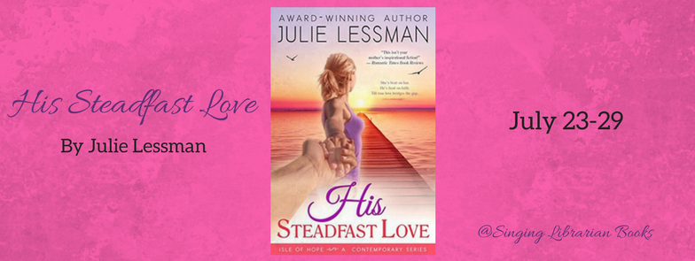 His Steadfast Love by Julie Lessman Blog Tour & GIVEAWAY!