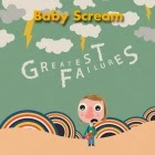 Baby Scream: Greatest Failures