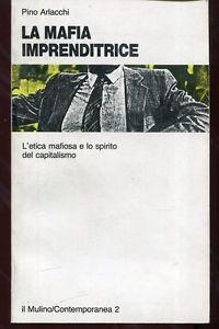 La mafia imprenditrice. L'etica mafiosa e lo spirito del capitalismo