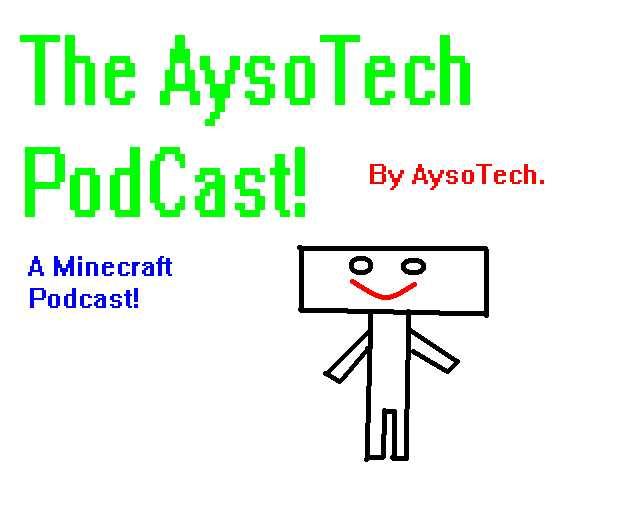 AysoTech Podcast- A Minecraft Podcast!