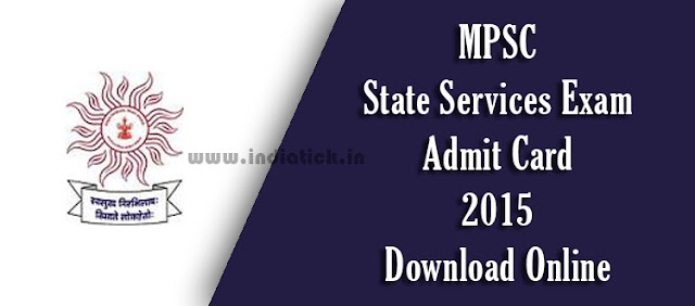 MPSC State Services Exam Admit Card 2015 Maharashtra Public Service Commission Main Exam Call Letter / Hall Ticket Download at www.mpsc.gov.in Exam Dates on 12th, 13 and 14 September 2015