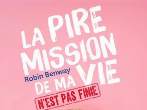 La pire mission de ma vie, tome 2 : La pire mission de ma vie n'est pas finie de Robin Benway