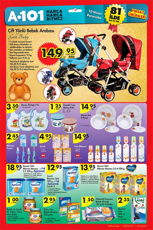 A101 10 Nisan Perşembe 2014 Broşür Ürünler Bebek Ürünleri A101 Güncel Broşür, Katalog ve İndirimler Çift Yönlü Bebek Arabası ; 149,95 Cam Biberon Çeşitleri; 14,95 Aptamil Devam Sütü Bebek Maması;18,95 Bebelac Devam Sütü Bebek Maması;13,95 Pınar Büyüme Sütü;2,35