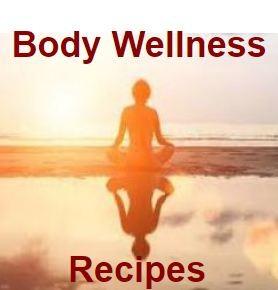 <b>Body Wellness Recipes</b>