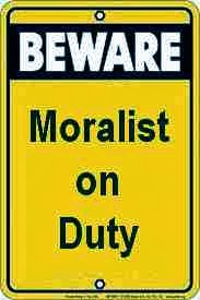beware: moralist on duty