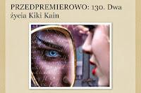 http://cos-o-ksiazkach.blogspot.com/2015/05/przedpremierowo-130-dwa-zycia-kiki-kain.html