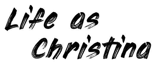 Life as Christina