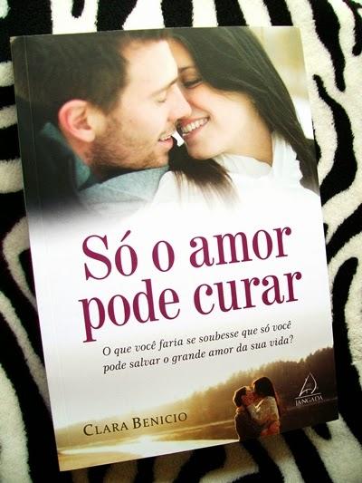 Só O Amor Pode Curar - Clara Benicio
