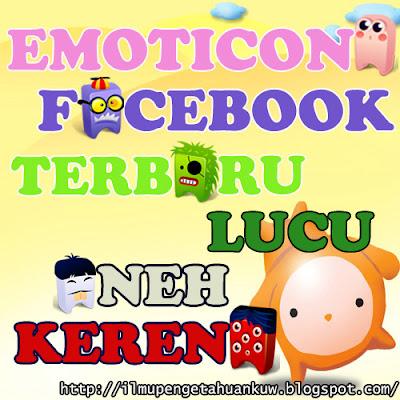 Kumpulan Emoticon Facebook Lucu, Aneh, Keren, Terbaru & Terlengkap