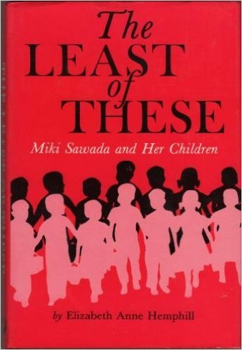 Elizabeth Hemphill (1980):  <br>The Least of These:  Miki Sawada and Her Children