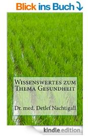 http://www.amazon.de/Wissenswertes-zum-Thema-Gesundheit-Naturheilverfahren/dp/1500927139/ref=sr_1_7?ie=UTF8&qid=1446589708&sr=8-7&keywords=Detlef+Nachtigall