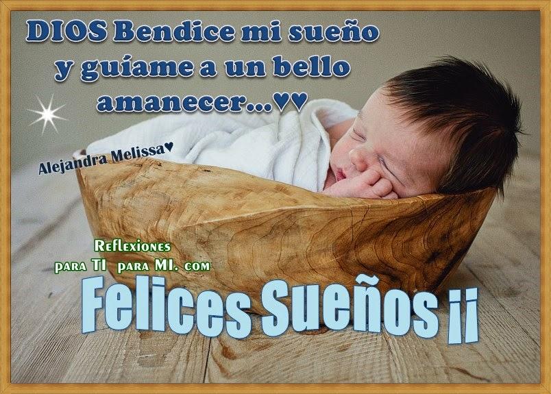 DIOS Bendice mi sueño y guíame a un bello amanecer...  FELICES SUEÑOS !!!