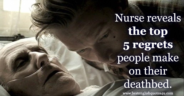 Nurse Reveals The Top Regrets People Make On Their Deathbed - Nurse reveals 5 biggest regrets everyone deathbed